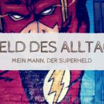 #Blogparade – Mein Mann, der Superheld!
