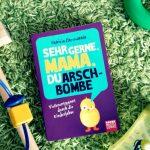 #Buchempfehlung – Sehr gerne, Mama, Du Arschbombe