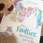 Vom Faultier, das nicht faul sein wollte: Rettet die Faultier – Schule! #Rezension